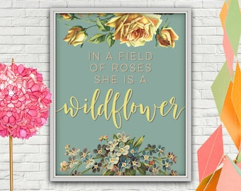 In A Field Of Roses She Is A Wildflower, She Is A Wildflower, Wildflower, Wildflower Print, Wild Flower, Wildflower Nursery, Wildflower Art