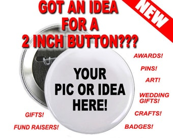 13 - 2 inch Button Custom Personalized Pinback