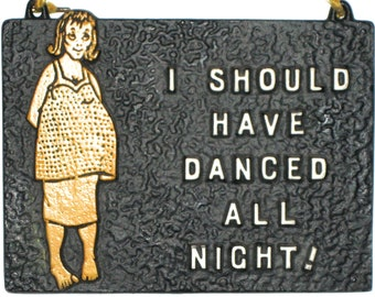 Vintage cast metal small sign I should Have Danced All Night barefoot and pregnant