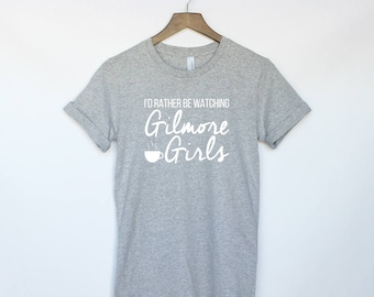 I'd Rather Be Watching Gilmore Girls T-Shirt - Lukes Diner Tee - Lorelai Rory Lane Sookie Emily Paris Tshirt