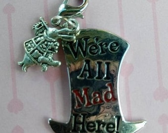 We're All Mad Here Zipper Pull, Purse or Backpack Charm