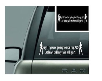 Vinyl Decal- If you're going to ride my ass
