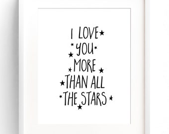 I Love You More Than All The Stars Nursery Print - Black and White Nursery - Monochromatic Wall Art - Typography Print
