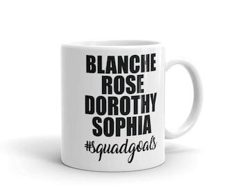 Blanche Rose Dorothy Sophia Squad Girls Golden Girls Mug