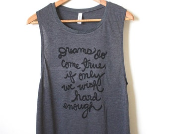 """Peter Pan Quote - """"Dreams do come true, if only we wish hard enough"""" - J.M. Barrie Quote - Yoga Tank Top, Muscle Tank. MADE TO ORDER"""