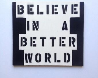 Believe in a Better World -Original Spray Paint Stencil Dark Pop Art Wall Sculpture