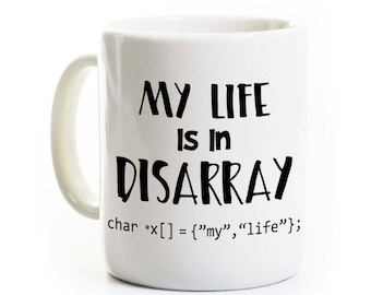 Computer Science Mug - Programmer Software Developer Gift - My Life Is In Disarray - Coffee Mug for C++ Java C# - Customized Personalized