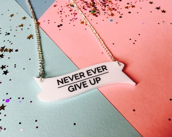 Quote Necklace, motivation necklace, Never Give Up, inspirational jewellery, laser cut necklace, acrylic necklace, quotes, inspiration
