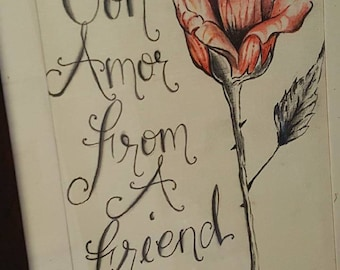 A Rose with a prewritten or personalized quote, dates and names. Hand drawn on white linen cardstock!