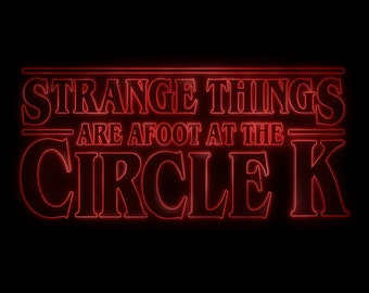 Strange Things are afoot at the Circle K (Men's/Ladies/Kids Tshirts and Hoods) - Bill & Ted 80's Parody Tee/Poster