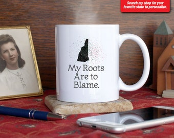 New Hampshire NH Coffee Mug Cup My Roots Are To Blame Run Deep Funny Gift Present Custom Color Manchester, Nashua, Concord, Portsmouth Keene