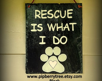 Hand Painted Decorative Slate Sign/Rescue Is What I Do Slate Sign/ Animal Rescue Slate Sign/Dog Cat Rescue Slate Sign/Animal Rescuer Sign