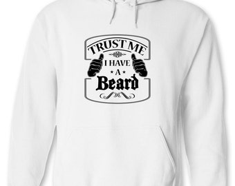 Trust Me I Have A Beard HOODIE, beards, power of the beard, gift for dad, father's day - ID: 215