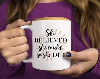 Graduation Gift, She Believed She Could So She Did, She Believed She Could So She Did Mug, Coffee Mug