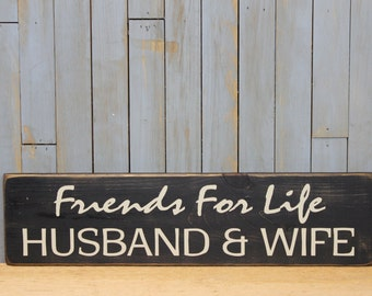 """Wooden sign  friends for life husband and wife"""""""