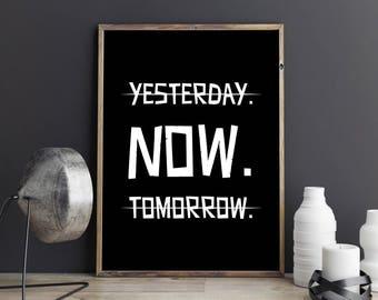 Yesterday. Tomorrow. NOW, printable quote, wall art, digital prints, digital art, scandinavian print