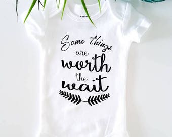 Some things are worth the wait - bodysuit - Baby clothing - Baby announcement - New baby - Baby reveal outfit - pregnancy announcement idea