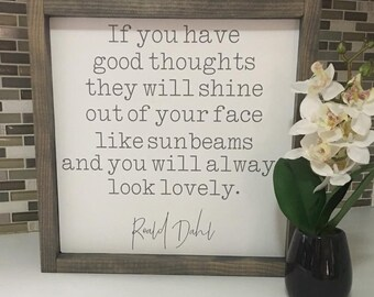 Roald Dahl Quote - If you have good thoughts - Wooden Sign - Wall Decor - Farmhouse Decor - Inspirational  quote  - Motivational Quote