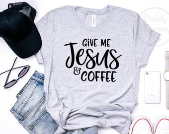Give Me Jesus and Coffee Shirt, Christian Shirt, Religious Shirts for Women, Christian T Shirts Women, Coffee Shirt, Jesus Shirt Graphic Tee