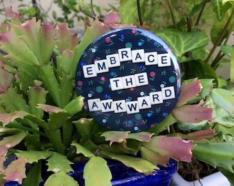 "Badge | 3"" Embrace the Awkward badge | Awkward Button | Large Pin | Awkward Pin | Awkward Humour |"