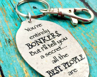 Alice in Wonderland Keychain, You're entirely BONKERS.  But I'll tell you a secret..all the BEST PEOPLE are keychain, Gift for friend