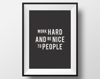 Work hard, and be nice, to people, wall art, home decor, homewares, typographic print, wall decor, work hard, inspirational quotes, download