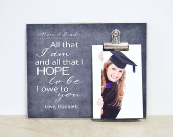 Graduation Picture Frame Thank You Gift For Parents Or Mentor {All That I Am And All That I Hope to Be...} Personalized Photo Frame Gift
