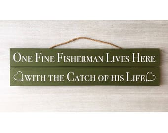 One Fine Fisherman Lives Here with the Catch of his Life / Fisherman Sign / Funny Fisherman Sign / Rustic Fishing Sign / Fisherman Wife Sign