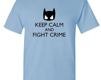 Keep CALM And FIGHT CRIME - t-shirt short or long sleeve your choice!