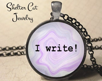 "I Write! Necklace - 1-1/4"" Circle Pendant or Key Ring - Handmade Wearable Photo Art Jewelry - Scribe, Writer, Novelist, Screenwriter Gift"