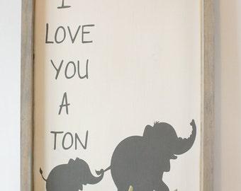I LOVE YOU A TON Elephant Wood Sign