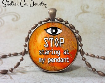 "Stop Staring At My Pendant - Orange and gold - 1-1/4"" Round Necklace or Key Ring - Handcrafted Wearable Photo Art Jewelry - Gift for her"