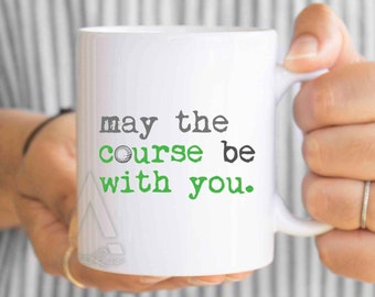"""Fathers day golf gifts, """"may the course be with you"""" coffee mug, fathers day dad golf gifts for men, gifts for golfers golf gift ideas MU325"""