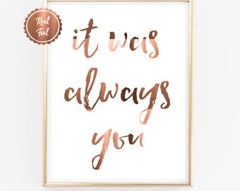 It was always you // Love Quote // COPPER print // Copper foil poster // Wedding quote // Engagement quote // copper art // copper sign