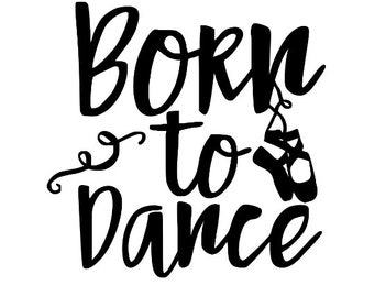Born to Dance Dancer Dancing Ballet Funny Vinyl Car Decal Bumper Window Sticker Any Color Multiple Sizes Jenuine Crafts