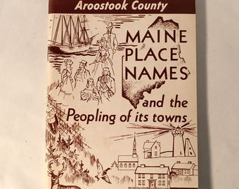 Piscataquis county Aroostook County Maine place names and the peopling of its towns by Ava Harriet Chadbourne 1957