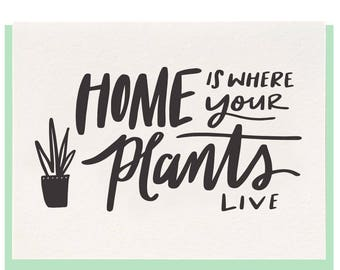 Letterpress - Home Is Where Your Plants Live - Greeting Card