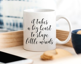 Mother's Day Gift, Gift for Mom, It Takes a Big Heart to Shape Little Minds Mug, Gift For Teacher, Teacher Appreciation, End of Year Gift