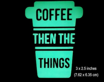 Coffee Then the Things Glow in the Dark Decal / Sticker - Kawaii Cute - Macbooks, iPhones, Andriod, Laptops, Windows