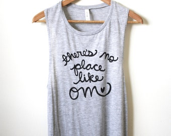 """Women's Yoga Tank Top """"there's no place like OM"""", Muscle Tank. Made To Order"""