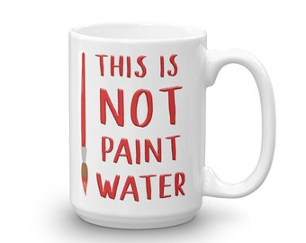 This Is Not Paint Water Coffee Mug in Red Gift for Painters
