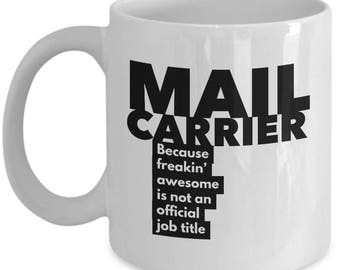 Mail Carrier because freakin' awesome is not an official job title - Unique Gift Coffee Mug