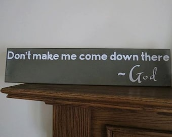 Don't Make Me Come Down There God Custom Primitive Wood Sign Handmade