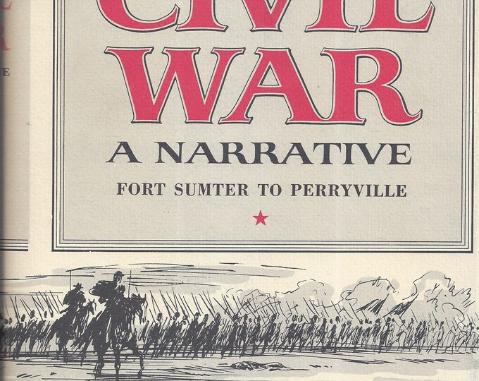 Shelby Foote's The Civil War-A Narrative FORT SUMTER to PERRYVILLE (Volume One) 1st Edition 11nth Printing