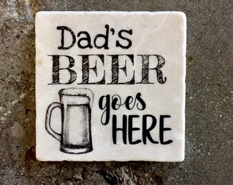 Dad's/Daddy's Beer Goes Here, Fathers Day Gift,  Dad Gift, Dad Birthday Gift, Beer Gift, Beer Coaster, Beer Coaster Art, Stone Coaster