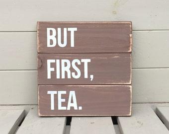 But First Tea - Wooden Sign