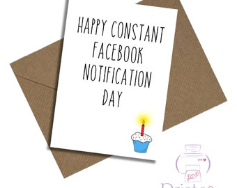 Funny birthday card / Happy constant Facebook notification day / Best friend / Boyfriend / Girlfriend / Wife / Husband / Sister / Brother
