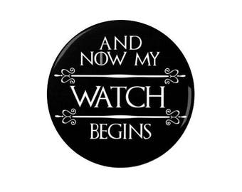 And Now my Watch Begins - Badge/Magnet -  Quotes -  Game of Thrones - TV - Nights Watch