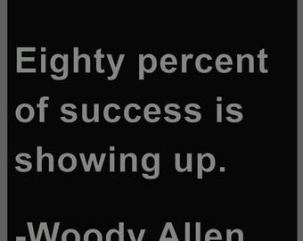 """Woody Allen Inspirational Quote - """"Eighty percent of success is showing up."""""""