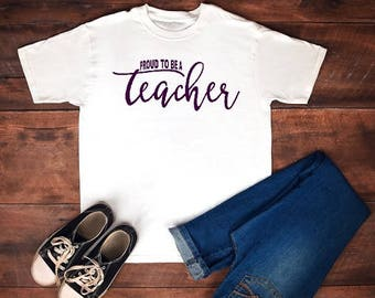 Proud to Be a Teacher T-Shirt, Teacher Gift Present, Teacher Shirt, Teaching  Shirt for Teachers, Teacher Gift